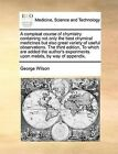 A Compleat Course of Chymistry Containing Not Only the Best Chymical Medicines But Also Great Variety of Useful Observations. the Third Edition, to Which Are Added the Author's Experiments Upon Metals, by Way of Appendix. by George Wilson (Paperback / softback, 2010)