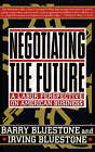 Negotiating the Future: A Labor Perspective on American Business by Irving Bluestone, Barry Bluestone (Paperback, 1994)