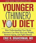 Younger (Thinner) You Diet: How Understanding Your Brain Chemistry Can Help You Lose Weight, Reverse Aging, and Fight Disease by Dr Eric R Braverman (Paperback / softback)