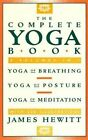 The Complete Yoga Book: Yoga of Breathing, Yoga of Posture, and Yoga of Meditation/Three Volumes in One by James Hewitt (Paperback, 1990)