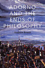Adorno and the Ends of Philosophy by Andrew Bowie (Hardback, 2013)