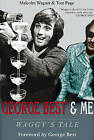 George Best & Me: Waggy's Tale: GEORGE by the Man Who Knew Him BEST by Tom Page, Malcolm Wagner (Hardback, 2010)