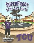 Super Frog's Game Day Rules 9781620866504 by Sherri Graves Smith Hardback