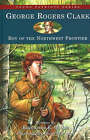 George Rogers Clark: Boy of the Northwest Frontier by Cathy Morrison, Katharine E. Wilkie (Hardback, 2004)