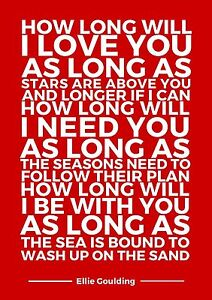 HOW LONG WILL I LOVE YOU LYRICS ELLIE GOULDING TYPOGRAPHY  A4 POSTER PRINT