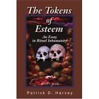 The Tokens of Esteem: An Essay in Ritual Inhumanity by Patrick D Harvey (Paperback / softback, 2002)