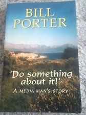 BILL PORTER SIGNED BOOK. DO SOMETHING ABOUT IT A MEDIA MAN'S STORY