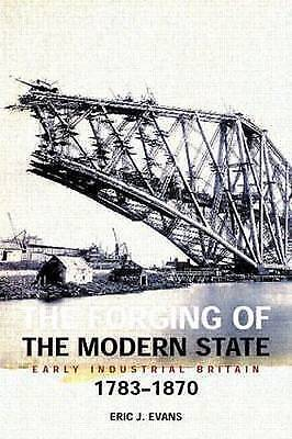 1 of 1 - The Forging of the Modern State: Early Industrial Britain, 1783-1870 by Eric Eva