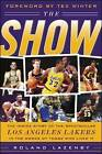 The Show: The Inside Story of the Spectacular Los Angeles Lakers in the Words of Those Who Lived it by Roland Lazenby (Hardback, 2006)