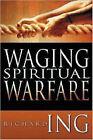 Waging Spiritual Warfare by Richard Ing (Paperback, 2008)