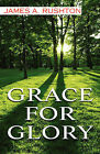 Grace for Glory by James A Rushton (Paperback / softback, 2008)