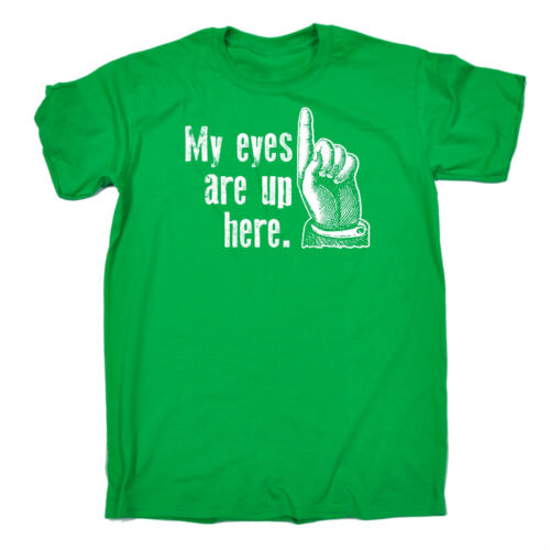 My Eyes Are Up Here MENS T-SHIRT tee birthday funny naughty rude adult present