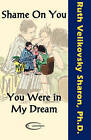 Shame on You - You Were in My Dream by Ruth Velikovsky Sharon (Paperback, 2008)