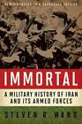Immortal: A Military History of Iran and Its Armed Forces by Steven R. Ward (Paperback, 2013)