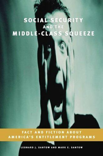 Social Security and the Middle-Class Squeeze : Fact and Fiction about -ExLibrary