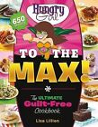 Hungry Girl to the Max!: The Ultimate Guilt-Free Cookbook by Lisa Lillien, Lillien (Paperback / softback)