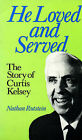 He Loved and Served: Story of Curtis Kelsey by Nathan Rutstein (Paperback, 1982)