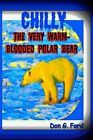 Chilly the Very Warm-Blooded Polar Bear by MR Don G Ford (Paperback / softback, 2013)
