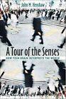 A Tour of the Senses: How Your Brain Interprets the World by John M. Henshaw (Hardback, 2012)