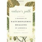 Nature's Path: A History of Naturopathic Healing in America by Susan E. Cayleff (Hardback, 2016)