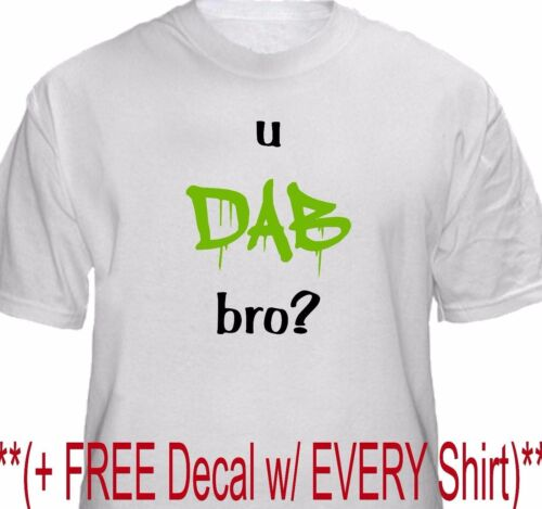 Funny Dab tool T Shirt Cannabis Weed Marijuana Leaf Vape oil Rig 420 U Dab Bro