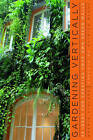 Gardening Vertically: 24 Ideas for Creating Your Own Green Walls by Noemie Vilard (Paperback, 2012)