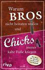 Warum Bros nicht heiraten wollen und Chicks immer kalte Füße kriegen von Alexandra Reinwarth und Susanne Glanzner (2013, Taschenbuch)