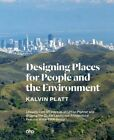 Designing Places for People and the Environment: Lessons from 55 Years as an Urban Planner and Shaping the Global Landscape Architectural Practice of the SWA Group by Andrea Hansen, Kalvin Platt (Hardback, 2015)