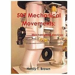507 Mechanical Movements: Mechanisms and Devices by Henry Brown (2011,...