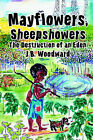 Mayflowers, Sheepshowers: The Destruction of an Eden by Jay Woodward (Paperback / softback, 2002)
