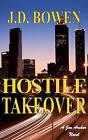 Hostile Takeover: A Jon Archer Novel by J D Bowen (Paperback / softback, 2007)
