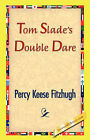 Tom Slade's Double Dare by Percy Keese Fitzhugh (Paperback / softback, 2007)