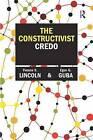 The Constructivist Credo by Dr. Yvonna S. Lincoln, Egon G. Guba (Paperback, 2013)
