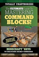 The Ultimate Guide to Mastering Command Blocks! : Minecraft Keys to  Unlocking Secret Commands by Triumph Books Staff (2016, Paperback)