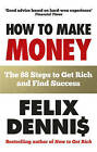 How to Make Money: The 88 Steps to Get Rich and Find Success by Felix Dennis (Paperback, 2011)