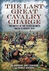 The Last Great Cavalry Charge: The Battle of the Silver Helmets, Halen 12 August 1914 by Joe Robinson, Francis Hendriks, Janet Robinson (Hardback, 2015)