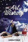The Art of Wishing by Lindsay Ribar (Hardback, 2013)
