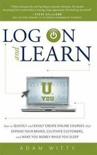 Log On and Learn: How To Quickly and Easily Create Online Courses That Expand Y