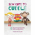 Sew Cute to Cuddle: 12 Easy Soft Toy and Stuffed Animal Sewing Patterns by Mariska Vos-Bolman (Paperback, 2014)