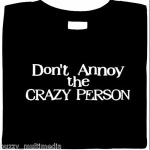 Dont-Annoy-The-Crazy-Person-Shirt-Funny-Attitude-T-Shirt-Slogan-Small-5X