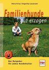 Familienhunde gut erzogen von Angelika Lanzerath und Petra Krivy (2013, Gebundene Ausgabe)