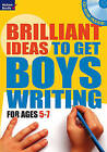 Brilliant Ideas to Get Boys Writing 5-7 by Bloomsbury Publishing PLC (Mixed media product, 2009)