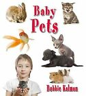 Baby Pets by Bobbie Kalman (Hardback, 2012)