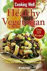 Cooking Well: Healthy Vegetarian: Over 125 Recipes Including a Complete and Balanced Nutritional Plan for the Vegetarian Lifestyle by Hatherleigh Press,U.S. (Paperback, 2011)