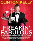 Freakin' Fabulous: How to Dress, Speak, Behave, Eat, Drink, Entertain, Decorate, and Generally Be Better Than Everyone Else by Clinton Kelly (Other book format, 2008)