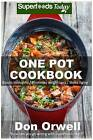 One Pot Cookbook: 80+ One Pot Meals, Dump Dinners Recipes, Quick & Easy Cooking Recipes, Antioxidants & Phytochemicals: Soups Stews and Chilis, Whole Foods Diets, Gluten Free Cooking by Don Orwell (Paperback / softback, 2016)