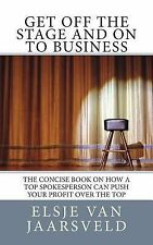 Get off the Stage and on to Business : The Concise Book on How a Top...