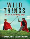 Wild Things: The Art of Nurturing Boys by David Thomas, Stephen James (CD-Audio, 2016)