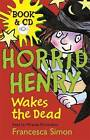 Horrid Henry Wakes the Dead: Book 18 by Francesca Simon (Mixed media product, 2009)