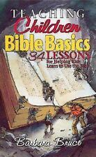 Teaching Children Bible Basics : 34 Lessons for Helping Children Learn to Use...